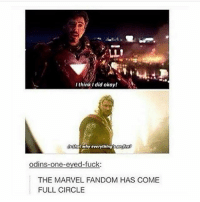 what up: I think i did okay!  thot why everythingsonc  odins-one-eved-fuck:  THE MARVEL FANDOM HAS COME  FULL CIRCLE what up