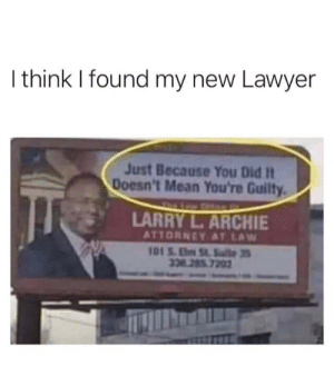 attorney: I think I found my new Lawyer  Just Because You Did It  Doesn't Mean You're Guilty  LARRY L.ARCHIE  ATTORNEY AT LAW  101S.ESlte3  338 285 7202