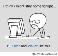 Liver And Wallet Like This: I think i might stay home tonight...  Liver and  wallet like this.  http:// The Funny Place.net