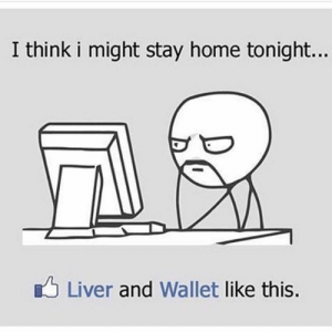 Im Staying Home Tonight: I think i might stay home tonight...  Liver and Wallet like this. Im Staying Home Tonight
