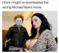 😂😏😫: I think I might've downloaded the  wrong Michael Myers movie 😂😏😫