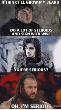 Samwise's evolution to Braun Strowman: I THINK I'LL GROW MY BEARD  DO A LOT OF STEROIDS  AND SIGN WITH WWE  YOU'RE SERIOUS?  RAW  OH, ITM SERIOUS LIVE Samwise's evolution to Braun Strowman