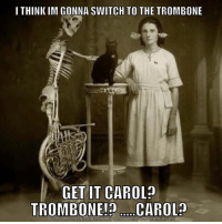 Meme, Memes, and Regret: I THINK IM GONNA SWITCH TO THE TROMBONE  GET IT CAROL  TROMBONE! CAROLO  MEME CRUNCH COM Carol the necromancer instantly regretted raising a bard.... -Meg