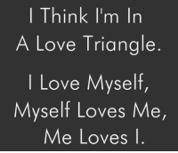 I Think so... rvcjinsta: I Think I'm In  A Love Triangle  I Love Myself,  Myself Loves Me,  Me Loves I I Think so... rvcjinsta