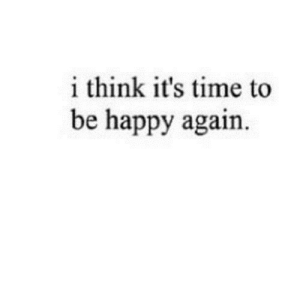 https://iglovequotes.net/: i think it's time to  be happy again. https://iglovequotes.net/