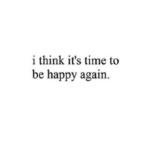 https://iglovequotes.net/: i think it's time to  be happy again https://iglovequotes.net/