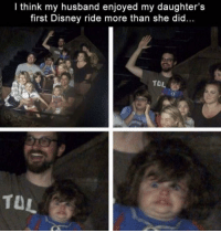 disney ride: I think my husband enjoyed my daughter's  first Disney ride more than she did.  TOL  Tu