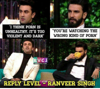 Perfect reply.. rvcjinsta: 'I THINK PORN IS  UNHEALTHY, IT's TOO  YOU'RE WATCHING THE  VIOLENT AND DARK  WRONG KIND OF PORN  RVC J  WWW, RVC .COM  REPLY LEVEL RANVEER SINGH Perfect reply.. rvcjinsta