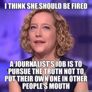 laughoutloud-club:  She just shows how manipulative medias are: I THINK SHE SHOULD BE FIRED  AJOURNALISTS JOB IS TO  PURSUE THE TRUTH NOT TO  PUT THEIR OWN ONE IN OTHER  PEOPLES MOUTH  MEMEFUL COM laughoutloud-club:  She just shows how manipulative medias are