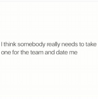 Memes, Date, and 🤖: I think somebody really needs to take  one for the team and date me Anyone? 🤷🏼‍♀️ Get following @thesassbible @thesassbible @thesassbible @thesassbible