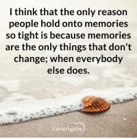 Memes, Love Again, and 🤖: I think that the only reason  people hold onto memories  so tight is because memories  are the only things that don't  change; when everybody  else does.  Love Again People change. Friends leave. Things go wrong. But just remember that life goes on.  ~ loveagain.com/fb