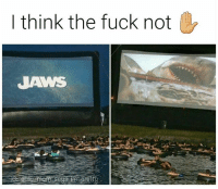 Memes, Fuck, and Nope: I think the fuck not  JAWS  mom says in pretty Nope ✌ Follow @teamnoharmdone_ @teamnoharmdone_ @teamnoharmdone_ @teamnoharmdone_ my_mom_says_im_pretty_original noharmdone teamnoharmdone