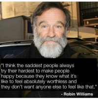 """Christmas, Memes, and Happy: """"I think the saddest people always  try their hardest to make people  happy because they know what it's  like to feel absolutely worthless and  they don't want anyone else to feel like that.""""  - Robin Williams All I want for Christmas is for you to follow @memezar 🎄"""