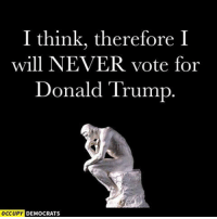 Memes, Trump, and Never: I think, therefore I  will NEVER vote for  Donald Trump  OCCUPY  DEMOCRATS