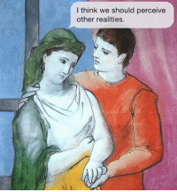 Paintings, Picasso, and Reality: I think we should perceive  other realities. A modern love story w- picasso.