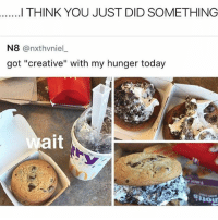 """Shit, Connecticut, and Today: I THINK YOU JUST DID SOMETHING  N8  Canxthvnie  got """"creative"""" with my hunger today  ait  Our Ohh shit. One of my followers from connecticut should buy these. This shit looks 🔥"""