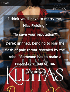 """SIZZLE: I think you'll have to marry me, Miss Fielding."""" """"To save your reputation?"""" Derek grinned, bending to kiss the flash of pale throat revealed by the robe. """"Someone has to make a respectable man of me."""