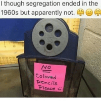 Memes, Apparently Not, and 🤖: I though segregation ended in the  1960s but apparently not  CA  NO  Colored  pencils  lease follow @281.9