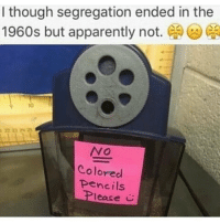 Memes, Apparently Not, and 🤖: I though segregation ended in the  1960s but apparently not  Colored  pencils  lease Follow @lordfarquahd