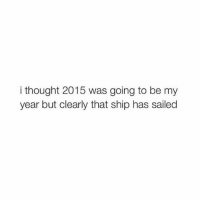 oh my god instagrammers R so funny: i thought 2015 was going to be my  year but clearly that ship has sailed oh my god instagrammers R so funny