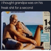 Bruh, Shit, and Grandpa: i thought grandpa was on his  freak shit for a second  NECKERMANN  gratis m  noor de 2  onze stro  1+  T.E.M  Wees  snel,  op op  Genat re  de wnter  neckerma Bruh...😳😩😂 https://t.co/0HboPTbW0Y