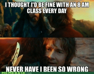 Tumblr, Http, and Never: I THOUGHT I'D BE FINE WITHAN 8AM  CLASS EVERY DAY  NEVER HAVE I BEEN SO WRONG  BAS COM Follow us @studentlifeproblems​
