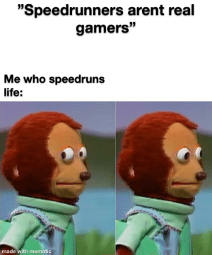 I thought that I was a real gamer: I thought that I was a real gamer