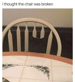 Chair, Thought, and One: I thought the chair was broken Almost missed this one