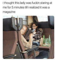Funny, Lol, and Thought: i thought this lady was fuckin staring at  me for 5 minutes till i realized it was a  magazine Lol