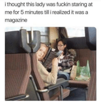 Funny, Memes, and Thought: i thought this lady was fuckin staring at  me for 5 minutes till i realized it was a  magazine SarcasmOnly