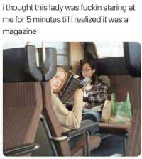 Reddit, Thought, and Looking: i thought this lady was fuckin staring at  me for 5 minutes till i realized it was a  magazine