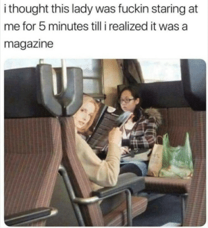 Staring At Me: i thought this lady was fuckin staring at  me for 5 minutes till i realized it was a  magazine