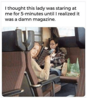 It took me a minute too: I thought this lady was staring at  me for 5-minutes until I realized it  was a damn magazine. It took me a minute too