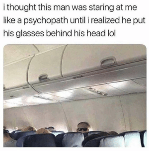 Top 22 Pics to Squash Your Boredom – #Memes #Funny #Pics #Photos #memesdaily #funnymemes #funnypictures #funnyanimals #meme #humour: i thought this man was staring at me  like a psychopath until i realized he put  his glasses behind his head lol Top 22 Pics to Squash Your Boredom – #Memes #Funny #Pics #Photos #memesdaily #funnymemes #funnypictures #funnyanimals #meme #humour
