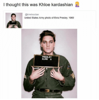 Bae, Khloe Kardashian, and Memes: I thought this was Khloe kardashian  @timeless bae  United States Army photo of Elvis Presley, 1960  PRESLEY  MY Elvis didn't deserve this 😩😩😩 LookingLikeWaspStungFacedKhloe 😂😂😂😂 HellaSwoleFeatures