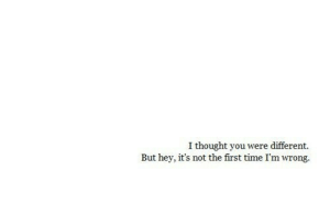 Time, Thought, and First: I thought you were different.  But hey, it's not the first time I'm wrong