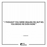 "Friends, Love, and Memes: ""I THOUGHT YOU WERE HEALING ME, BUT NO,  YOU BROKE ME EVEN MORE  II  UNKNOWN  epIC  quotes 1311 Suggested by Sabyasachi Tag your friends to share the quote epicquotes quotes quotestoliveby quoteoftheday quotestagram happinessoiio quotesoftheday quotestags quoteslover lifequotes sadlovequotes sadquotes friends lovequotes quotesaboutlife quoteporn love friendshipgoals heart wordporn thegoodquote thegoodlife friendship holi quotesandsayings heartbroken friendshipquotes sadness friendquotes"