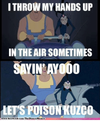 Throw My Hands Up In The Air Sometimes: I THROW MY HANDS UP  IN THE AIR SOMETIMES  SAYIN AY000  LETS POTSONKUZCO  www.facebook.com  ATheDisney Memes