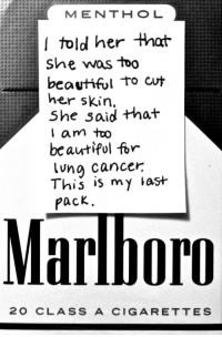 This Is My Last: I told her that  She was too  beautifol to cut  her sKin.  She said that  I am too  beautipol for  lvng cancer  Thiš is my last  pack  Marlboro  2O CLASS A CIGARETTES