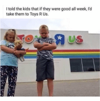 Savage...😳😩😂 https://t.co/6i0qGuPdGk: I told the kids that if they were good all week, l'd  take them to Toys R Us.  US Savage...😳😩😂 https://t.co/6i0qGuPdGk
