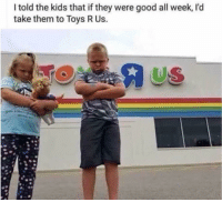 Toys R Us, Good, and Kids: I told the kids that if they were good all week, I'd  take them to Toys R Us.  US