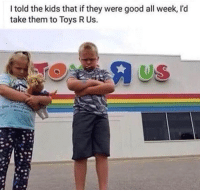 Why you do them like that 😂: I told the kids that if they were good all week, l'd  take them to Toys R Us.  US Why you do them like that 😂