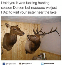 Memes, Panda, and Hunting: I told you it was fucking hunting  season Doreen but noooooo we just  HAD to visit your sister near the lake  @sleepy Panda me esleepyPanda.me  @sleepy Pandame