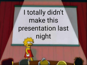 presentation: I totally didn't  make this  presentation last  night