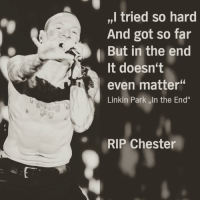 """""""I tried so hard and got so far..."""" Chester Bennington [1080x1080]: ,,I tried so hard  And got so far  But in the end  It doesn't  even matter""""  Linkin Park ,,In the End""""  RIP Chester """"I tried so hard and got so far..."""" Chester Bennington [1080x1080]"""