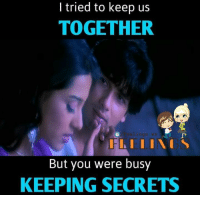 Memes, 🤖, and I Tried: I tried to keep us  TOGETHER  But you were busy  KEEPING SECRETS