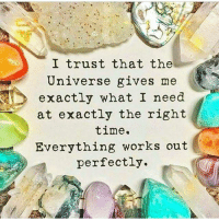 Like clock work indeed . .🙌🙌🙌 PuraVida: I trust that the  Universe gives me  exactly what I need  at exactly the right  time.  Everything works out  perfectly. Like clock work indeed . .🙌🙌🙌 PuraVida