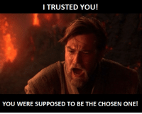 I TRUSTED YOU!  YOU WERE SUPPOSED TO BE THE CHOSEN ONE! How I feel after 11 months of Destiny