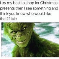 Be Like, Christmas, and Funny: I try my best to shop for Christmas  presents then I see something and  think you know who would like  that?? Me I be like that lol
