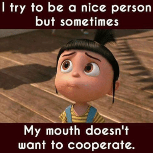 38 Cute Crush Quotes Straight from The Heart - BoomSumo Quotes: I try to be a nice person  but sometimes  My mouth doesn't  want to cooperate. 38 Cute Crush Quotes Straight from The Heart - BoomSumo Quotes